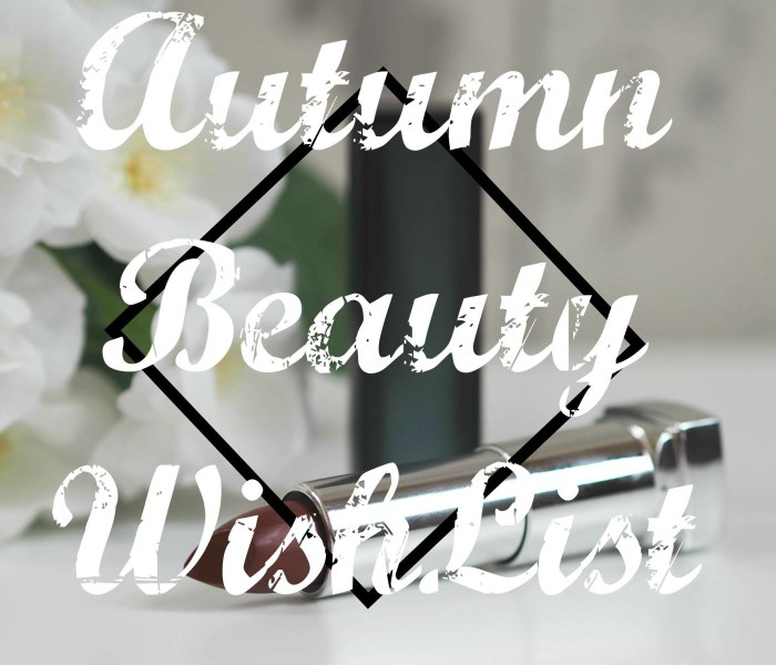 AutumnFall Beauty Wishlist